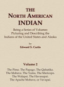 The North American Indian Volume 2   The Pima  The Papago  The Qahatika  The Mohave  The Yuma  The Maricopa  The Walapai  Havasupai  The Apache Mohave  Or Yavapai PDF