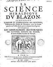 La science héraldique du blazon, contenant l'origine et l'explication des armoiries... ensemble les généalogies historiques des illustres maisons de France