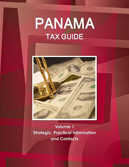 Panama Tax Guide Volume 1 Strategic  Practical Information and Contacts PDF