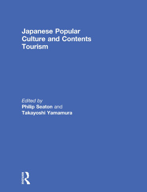 Japanese Popular Culture and Contents Tourism