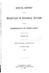 Annual Report of the Secretary of Internal Affairs of the Commonwealth of Pennsylvania: Industrial statistics. Pt. III, Volume 23