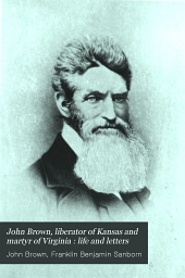 John Brown: Liberator of Kansas and Martyr of Virginia, Life and Letters