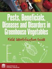 Pests, Beneficials, Diseases and Disorders in Greenhouse Vegetables: Field Identification Guide
