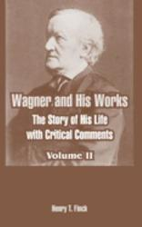 Wagner And His Works The Story Of His Life With Critical Comments Volume Two  Book PDF