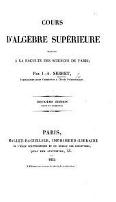 Cours d'Algèbre supérieure professé à la Faculté des Sciences de Paris. Deuxième édition revue, etc