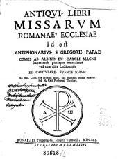 Antiqui libri missarum Romanae Ecclesiae, id est Antiphonarius S. Gregorii papae