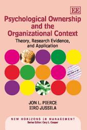 Psychological Ownership and the Organizational Context: Theory, Research Evidence, and Application