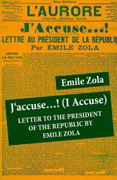 J'accuse…! (I Accuse): Letter to the President of the Republic by Emile Zola (Unabridged)