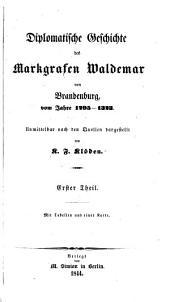 Diplomatische Geschichte des Markgrafen Waldemar von Brandenburg: Bände 1-2
