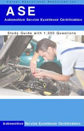 ASE A1-A8 Automotive Service Excellence Certification Study Guide with 1,000 ASE Sample Questions: ase certification, ase practise test