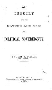 An Inquiry Into the Nature and Uses of Political Sovereignty