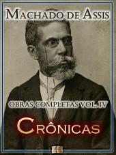 Crônicas de Machado de Assis - Obras Completas [Ilustrado, Notas, Biografia com Análises e Críticas] - Vol. IV: Crônica