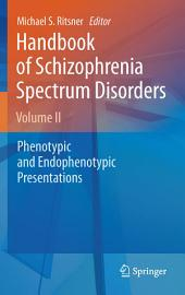 Handbook of Schizophrenia Spectrum Disorders, Volume II: Phenotypic and Endophenotypic Presentations