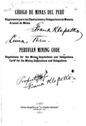 Código de minas del Perú: reglamento para las diputaciones y delegaciones de minería. Arancel de minas. Peruvian mining code : regulations for the mining deputations and delegations : Tariff for the mining deputations and delegations