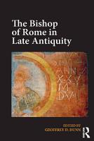 The Bishop of Rome in Late Antiquity PDF