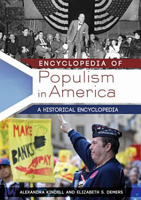 Encyclopedia of Populism in America  A Historical Encyclopedia  2 volumes
