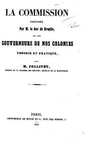 La Commission présidée par le Duc de Broglie, et les gouverneurs de nos colonies, théorie et pratique