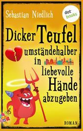 Dicker Teufel umständehalber in liebevolle Hände abzugeben: Roman