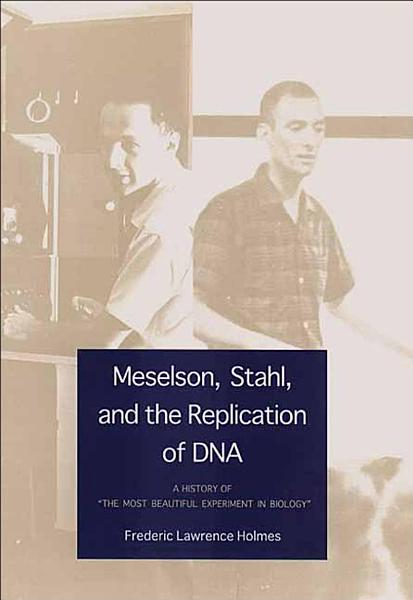 Download Meselson  Stahl  and the Replication of DNA Book