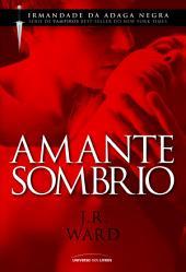 Amante Sombrio: 1º Volume da Série Irmandade da Adaga Negra