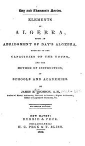 Elements of Algebra: Being an Abridgement of Day's Algebra Adapted to the Capacities of the Young, and the Method of Instruction, in Schools and Academies