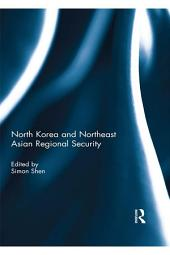 North Korea and Northeast Asian Regional Security