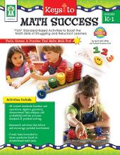 "Keys to Math Success, Grades K - 1: ""FUN"" Standard-Based Activities to Boost the Math Skills of Struggling and Reluctant Learners"