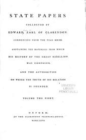 State Papers Collected by Edward, Earl of Clarendon, Commencing from the Year 1621: Containing the Materials from which His History of the Great Rebellion was Composed, and the Authorities on which the Truth of His Relation is Founded, Volume 1