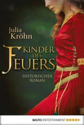 Kinder des Feuers: Historischer Roman