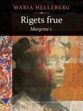 Rigets frue: Margrete 1.