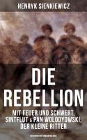 Die Rebellion  Mit Feuer und Schwert  Sintflut   Pan Wolodyowski  der kleine Ritter  Historische Romantrilogie  PDF