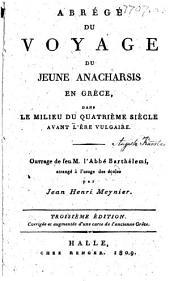 Abrégé du Voyage du jeune Anacharsis ... arrangé à l'usage des écoles par J. H. Meynier. Troisième édition, corrigée et augmentée d'une carte