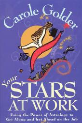 Your Stars at Work: Using the Power of Astrology to Get Along and Get Ahead on the Job