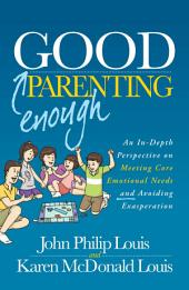 Good Enough Parenting: An In-Depth Perspective on Meeting Core Emotional Needs and Avoiding Exasperation