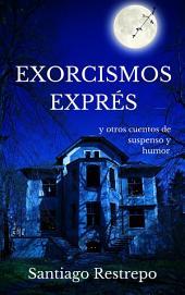 Exorcismos exprés y otros cuentos de suspenso y humor