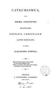 Catechismus, sive Prima institutio disciplinaque pietatis Christianæ Latine explicata [ed. by W. Jacobson].