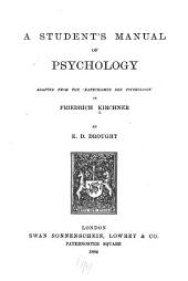 A Student's Manual of Psychology: Adapted from the 'Katechismus Der Psychologie' of Friedrich Kirchner