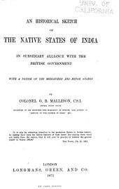 An Historical Sketch of the Native States of India in Subsidiary Alliance with the British Government: With a Notice of the Mediatized and Minor States