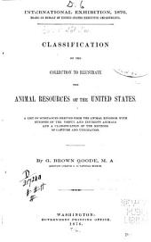 Classification of the Collection to Illustrate the Animal Resources of the United States: A List of Substances Derived from the Animal Kingdom, with Synopsis of the Useful and Injurious Animals and a Classification of the Methods of Capture and Utilization