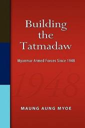 Building the Tatmadaw: Myanmar Armed Forces Since 1948