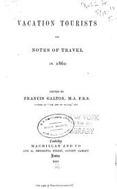 Vacation Tourists and Notes of Travel in 1860 [1861], [1862-3]: I. Clark, W.G. Naples and Garibaldi. II. Spottiswoode, G.A. A tour in civil and military Croatia, and through part of Hungary. III. D., R. Slavonic races. IV. K., G.H. A gossip on a Sutherland hillside. V. Bowen C.C. A visit to Peru. VI. Cowell, J.J. Gralan Alps and Mount Iseran. VII. Stephen, Leslie. The Alleleinborn. VIII. Hawkins, F.V. Partial ascent of Mont-Cervin (Matterhorn) IX. Tyndall, John. From Lauterbrunnen to the Æggisch-horn by the Lauwinenthor in one day. X. Clark, J.W. Journal of a yacht voyage to the Faroe Islands and Iceland. XI. Tozer, H.F. Norway. XII. [Galton, Francis] A visit to the north of Spain at the time of the eclipse. XIII. Noel, R.B.W. Syrian travel, and Syrian tribes