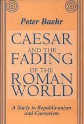 Caesar and the Fading of the Roman World