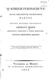 Q. Aurelii Symmachi v.c. Octo orationum ineditarum partes invenit notisque declaravit Angelus Maius ... accedunt additamenta quaedam