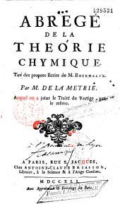 Abrégé de la théorie chymique, tiré des propres écrits de M. Boerhaave par M. de La Metrie (sic). Auquel on a joint le Traité du Vertige, par le même