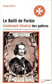 Le bailli de Forbin: lieutenant général des galères : un chevalier de Malte dans la marine de Louis XIII