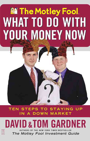 The Motley Fool What to Do with Your Money Now
