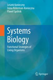 Systems Biology: Functional Strategies of Living Organisms