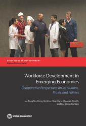 Workforce Development in Emerging Economies: Comparative Perspectives on Institutions, Praxis, and Policies