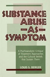 Substance Abuse as Symptom: A Psychoanalytic Critique of Treatment Approaches and the Cultural Beliefs That Sustain Them