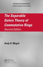 The Separable Galois Theory of Commutative Rings, Second Edition: Edition 2